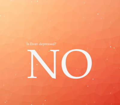 is-evan-depressed-no
